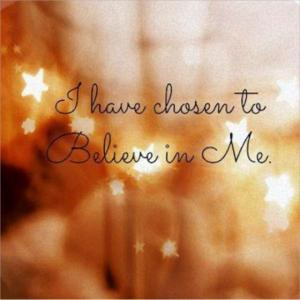 I have chosen to believe in me
