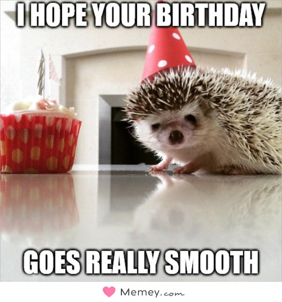 I hope your birthday goes really smooth